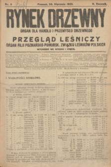 Rynek Drzewny i Przegląd Leśniczy : organ dla handlu i przemysłu drzewnego : organ filji Poznańsko-Pomorskiej Związku Leśników Polskich. R.5, nr 9 (30 stycznia 1923)
