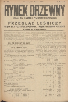 Rynek Drzewny i Przegląd Leśniczy : organ dla handlu i przemysłu drzewnego : organ filji Poznańsko-Pomorskiej Związku Leśników Polskich. R.5, nr 25 (27 marca 1923)