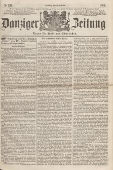 Danziger Zeitung : Organ für West- und Ostpreußen. 1860, No. 732 (16 Oktober)