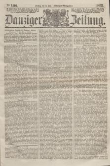 Danziger Zeitung. 1862, № 1401 (18 Juli) - (Morgen=Ausgabe.)