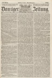 Danziger Zeitung. 1864, Nr. 2224 (6 Januar) - (Abend=Ausgabe.)