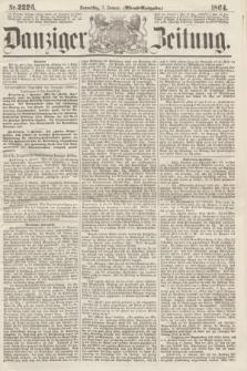 Danziger Zeitung. 1864, Nr. 2226 (7 Januar) - (Abend=Ausgabe.)