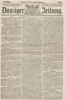Danziger Zeitung. 1864, Nr. 2229 (9 Januar) - (Morgen-Ausgabe.)