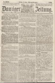 Danziger Zeitung. 1864, Nr. 2232 (12 Januar) - (Morgen-Ausgabe.)