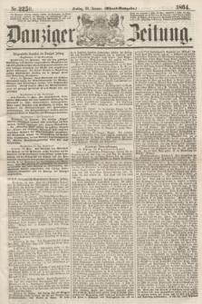 Danziger Zeitung. 1864, Nr. 2250 (22 Januar) - (Abend=Ausgabe.)
