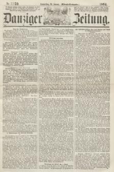 Danziger Zeitung. 1864, Nr. 2259 (28 Januar) - (Abend=Ausgabe.)