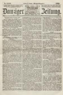 Danziger Zeitung. 1864, Nr. 2260 (29 Januar) - (Morgen-Ausgabe.)