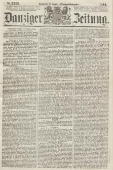 Danziger Zeitung. 1864, Nr. 2262 (30 Januar) - (Morgen-Ausgabe.)