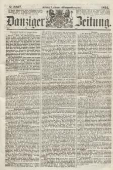 Danziger Zeitung. 1864, Nr. 2267 (3 Februar) - (Morgen-Ausgabe.)