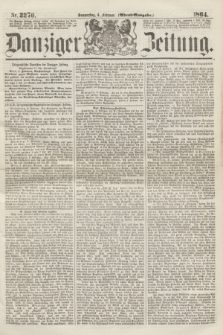 Danziger Zeitung. 1864, Nr. 2270 (4 Februar) - (Abend=Ausgabe.)