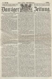 Danziger Zeitung. 1864, Nr. 2272 (5 Februar) - (Abend=Ausgabe.)