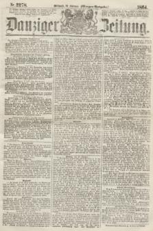 Danziger Zeitung. 1864, Nr. 2278 (10 Februar) - (Morgen-Ausgabe.)