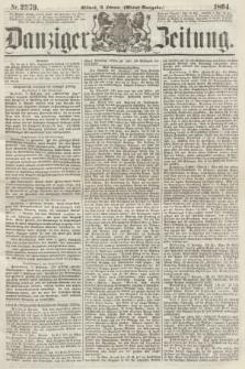 Danziger Zeitung. 1864, Nr. 2279 (10 Februar) - (Abend=Ausgabe.)