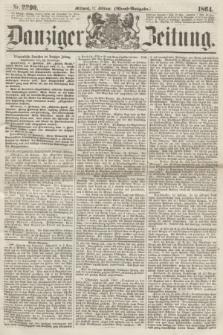 Danziger Zeitung. 1864, Nr. 2290 (17 Februar) - (Abend=Ausgabe.)