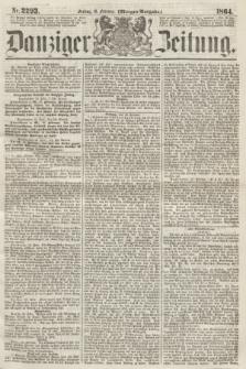 Danziger Zeitung. 1864, Nr. 2293 (19 Februar) - (Morgen-Ausgabe.)