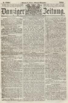 Danziger Zeitung. 1864, Nr. 2300 (24 Februar) - (Morgen-Ausgabe.)