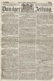 Danziger Zeitung. 1864, Nr. 2304 (26 Februar) - (Morgen-Ausgabe.)