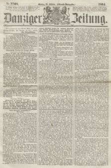 Danziger Zeitung. 1864, Nr. 2308 (29 Februar) - (Abend=Ausgabe.)