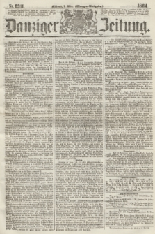Danziger Zeitung. 1864, Nr. 2311 (2 März) - (Morgen-Ausgabe.)