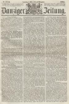 Danziger Zeitung. 1864, Nr. 2314 (3 März) - (Abend=Ausgabe.)