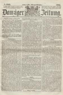Danziger Zeitung. 1864, Nr. 2315 (4 März) - (Morgen-Ausgabe.)