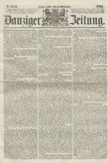 Danziger Zeitung. 1864, Nr. 2316 (4 März) - (Abend=Ausgabe.)