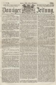 Danziger Zeitung. 1864, Nr. 2319 (7 März) - (Abend=Ausgabe.)