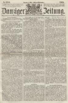 Danziger Zeitung. 1864, Nr. 2321 (8 März) - (Abend=Ausgabe.)