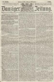 Danziger Zeitung. 1864, Nr. 2322 (9 März) - (Morgen-Ausgabe.)
