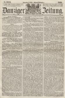 Danziger Zeitung. 1864, Nr. 2325 (10 März) - (Abend=Ausgabe.)