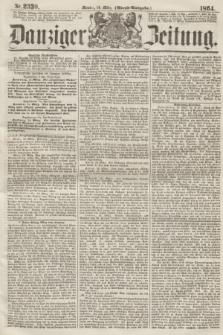 Danziger Zeitung. 1864, Nr. 2330 (14 März) - (Abend=Ausgabe.)