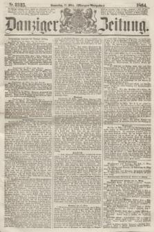Danziger Zeitung. 1864, Nr. 2335 (17 März) - (Morgen-Ausgabe.)