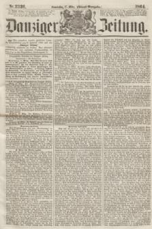 Danziger Zeitung. 1864, Nr. 2336 (17 März) - (Abend=Ausgabe.)