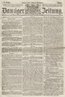 Danziger Zeitung. 1864, Nr. 2337 (18 März) - (Morgen=Ausgabe.)