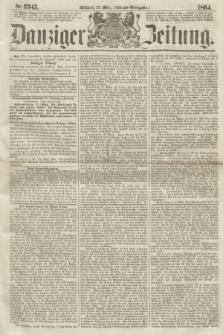 Danziger Zeitung. 1864, Nr. 2345 (23 März) - (Abend=Ausgabe.)