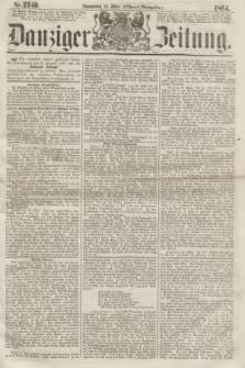 Danziger Zeitung. 1864, Nr. 2349 (26 März) - (Abend=Ausgabe.) + dod.