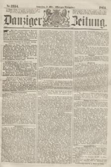 Danziger Zeitung. 1864, Nr. 2354 (31 März) - (Morgen=Ausgabe.)