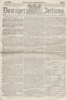 Danziger Zeitung. 1864, Nr. 2358 (2 April) - (Morgen=Ausgabe.)