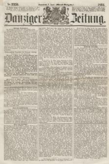 Danziger Zeitung. 1864, Nr. 2359 (2 April) - (Abend=Ausgabe.)