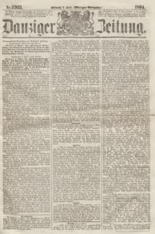 Danziger Zeitung. 1864, Nr. 2363 (6 April) - (Morgen=Ausgabe.)