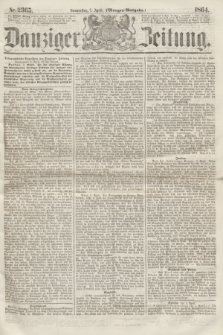 Danziger Zeitung. 1864, Nr. 2365 (7 April) - (Morgen=Ausgabe.)
