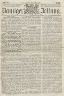 Danziger Zeitung. 1864, Nr. 2368 (8 April) - (Abend=Ausgabe.)