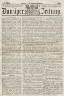 Danziger Zeitung. 1864, Nr. 2369 (9 April) - (Morgen=Ausgabe.)