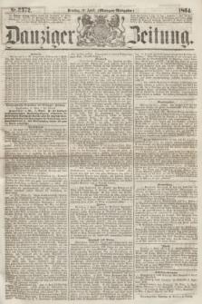Danziger Zeitung. 1864, Nr. 2372 (12 April) - (Morgen=Ausgabe.)