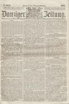 Danziger Zeitung. 1864, Nr. 2374 (13 April) - (Morgen=Ausgabe.)