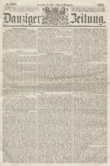 Danziger Zeitung. 1864, Nr. 2377 (14 April) - (Abend=Ausgabe.)