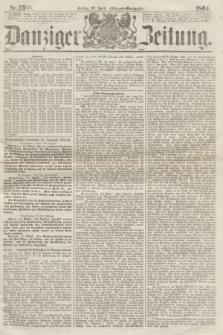 Danziger Zeitung. 1864, Nr. 2388 (22 April) - (Abend=Ausgabe.)
