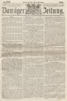Danziger Zeitung. 1864, Nr. 2393 (26 April) - (Abend=Ausgabe.)