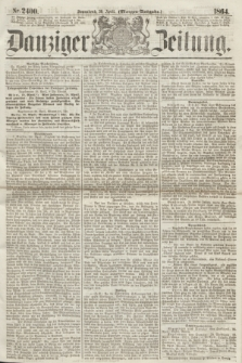 Danziger Zeitung. 1864, Nr. 2400 (30 April) - (Morgen=Ausgabe.)