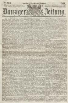 Danziger Zeitung. 1864, Nr. 2416 (12 Mai) - (Morgen=Ausgabe.)